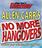 Allen Carr's No More Hangovers: Control Your Drinking the Easy Way (Allen Carr's Easyway) (0572030738) by Carr, Allen