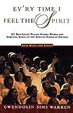 Ev'ry Time I Feel the Spirit: 101 Best-Loved Psalms, Gospel Hymns & Spiritual Songs of the African-American Church