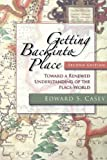Edward S. Casey Getting Back into Place: Toward a Renewed Understanding of the Place-world (Studies in Continental Thought)