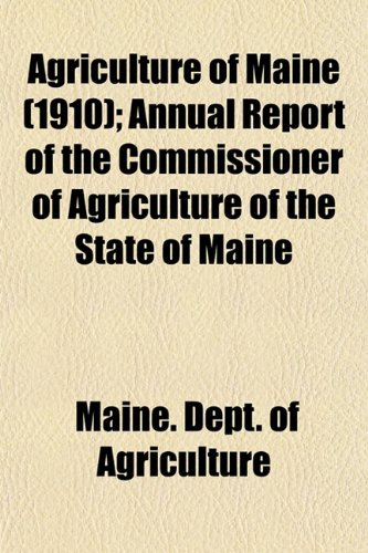 Agriculture of Maine (1910); Annual Report of the Commissioner of Agriculture of the State of Maine