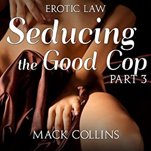 Seducing the Good Cop: Erotic Law, Part 3 Audiobook