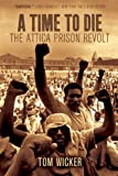 Tom Wicker A Time to Die: The Attica Prison Revolt