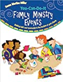 You-Can-Do-It Family Ministry Events: Building Faith and Community in the Families of Your Church (0784719764) by Martins Miller, Susan