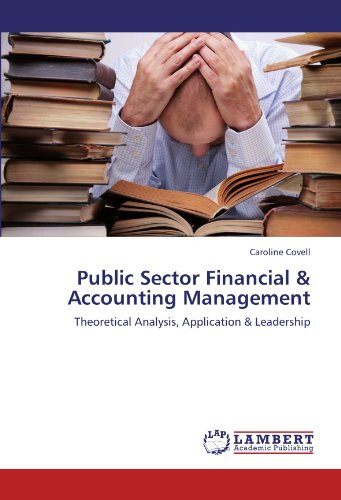 Public Sector Financial & Accounting Management: Theoretical Analysis, Application & Leadership
