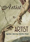 img - for Artist to Artist: Inspiration & Advice from Artists Past & Present book / textbook / text book
