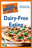 img - for The Complete Idiot's Guide to Dairy-Free Eating (Idiot's Guides) book / textbook / text book