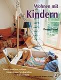 Wohnen mit Kindern: Planen, einrichten, erleben: Kinderzimmer, Spielparadiese, Erlebnisräume