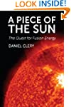 A Piece of the Sun: The Quest for Fus...