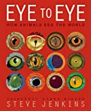 Eye to Eye: How Animals See The World