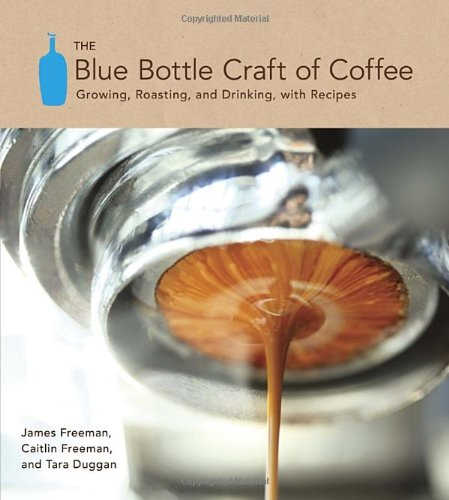 The Blue Bottle Craft of Coffee: Growing, Roasting,