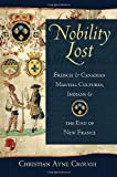 Nobility Lost: French and Canadian Martial Cultures, Indians, and the End of New France