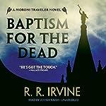 Baptism for the Dead: Moroni Traveler, Book 1   Robert R. Irvine