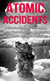 img - for Atomic Accidents And Disasters: A Stunning Look At The Worlds Most Famous Nuclear Disasters And Atomic Accidents In History (Atomic Accidents, Atomic Accidents ... Nuclear Disasters, Nuclear Meltdowns) book / textbook / text book