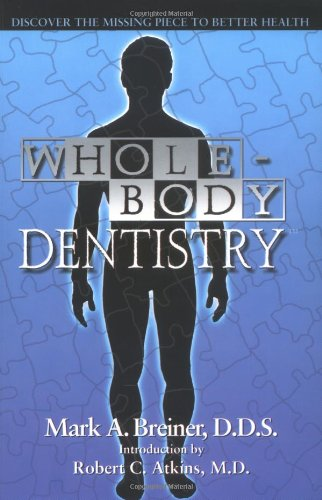 Whole-Body Dentistry: Discover The Missing Piece To Better Health by Mark A. Breiner