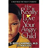 How to Really Love Your Angry Childby Ross Campbell
