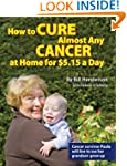 How to Cure Almost Any Cancer at Home...