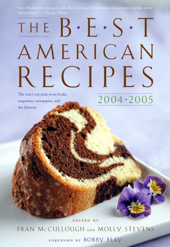 The Best American Recipes 2004-2005: The Year's Top Picks from Books, Magazines, Newspapers, and the Internet (150 Best