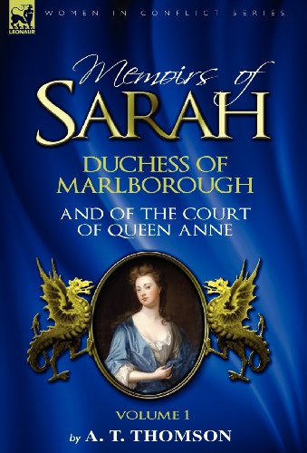 Memoirs of Sarah Duchess of Marlborough, and of the Court of Queen Anne: Volume 1