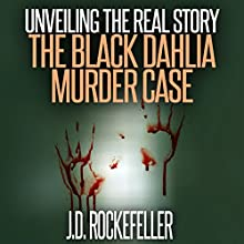 Unveiling the Real Story: The Black Dahlia Murder Case Audiobook by J.D. Rockefeller Narrated by Scott R. Smith