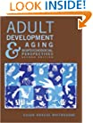 Adult Development and Aging: Biopsychosocial Perspectives