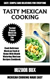 Mexican Cooking Recipes Cookbook: Top 25 Easy Delicious Mexican Food at Home With Mouth Watering Recipes Cookbook