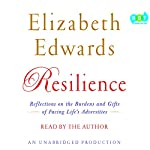 Resilience: Reflections on the Burdens and Gifts of Facing Life's Adversities | Elizabeth Edwards