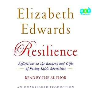 Resilience: Reflections on the Burdens and Gifts of Facing Life's Adversities | [Elizabeth Edwards]