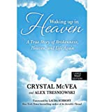 [ WAKING UP IN HEAVEN: A TRUE STORY OF BROKENNESS, HEAVEN, AND THE LIFE AGAIN (BASIC) - LARGE PRINT ] By McVea, Crystal ( Author) 2013 [ Paperback ]