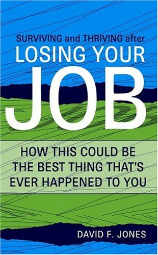 Surviving and Thriving After Losing Your Job: How This Could Be the Best Thing That's Ever Happened to You