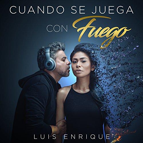 Cuando Se Juega Con Fuego - Luis Enrique