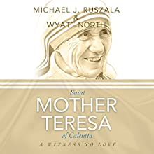 Saint Mother Teresa of Calcutta: A Witness to Love Audiobook by Michael J. Ruszala, Wyatt North Narrated by Robert Grothe