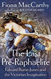 The Last Pre-Raphaelite: Edward Burne-Jones and the Victorian Imagination (0571228615) by MacCarthy, Fiona