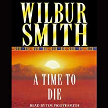 A Time to Die: Courtney 2, Book 5 Audiobook by Wilbur Smith Narrated by Tim Pigott-Smith