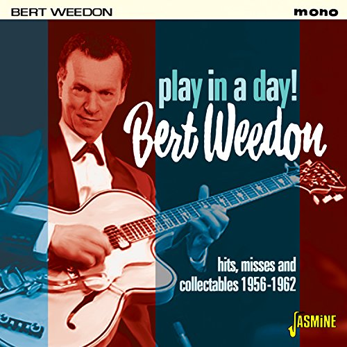 Bert Weedon - Play In A Day - Hits, Misses And Collectables 1956-1962 [original Recordings Remastered] - Zortam Music