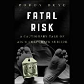Fatal Risk: A Cautionary Tale of AIG's Corporate Suicide | [Roddy Boyd]