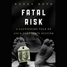 Fatal Risk: A Cautionary Tale of AIG's Corporate Suicide (       UNABRIDGED) by Roddy Boyd Narrated by Joe Barrett