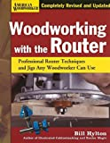 Woodworking with the Router HC (FC Edition): Professional Router Techniques and Jigs Any Woodworker Can Use (American Woodworker)