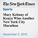 Mary Keitany of Kenya Wins Another New York City Marathon | Lindsay Crouse