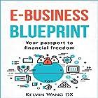 e-Business Blueprint: Your Passport to Financial Freedom Hörbuch von Kelvin Wang DX Gesprochen von: Chuck Shelby