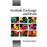 Symbolic Exchange and Death (Theory, Culture & Society) ~ Jean Baudrillard