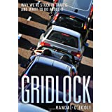 Gridlock: Why We're Stuck in Traffic and What to Do About It ~ Randal O'Toole