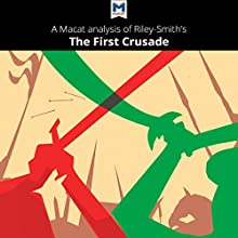 A Macat Analysis of Jonathan Riley-Smith's The First Crusade and the Idea of Crusading Audiobook by Damien Peters Narrated by  Macat.com