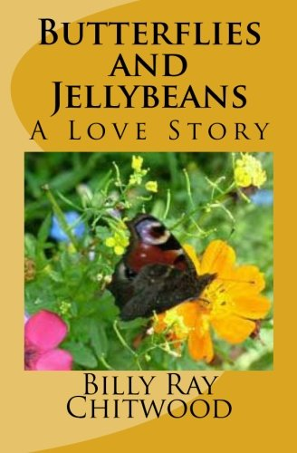 Book: Butterflies and Jellybeans, A Love Story by Billy Ray Chitwood