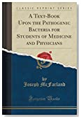 A Text-Book Upon the Pathogenic Bacteria for Students of Medicine and Physicians (Classic Reprint)