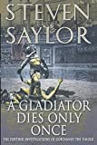 img - for A Gladiator Dies Only Once: The Further Investigations of Gordianus the Finder (Novels of Ancient Rome) by Steven Saylor (2006-05-30) book / textbook / text book
