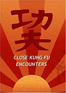 Close Kung Fu Encounters
