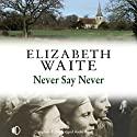 Never Say Never Audiobook by Elizabeth Waite Narrated by Annie Aldington