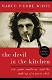 The Devil in the Kitchen: Sex, Pain, Madness, and the Making of a Great Chef Marco Pierre White