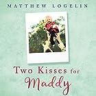Two Kisses for Maddy: A Memoir of Loss & Love Hörbuch von Matthew Logelin Gesprochen von: Matthew Logelin