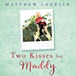 Two Kisses for Maddy: A Memoir of Loss & Love | Matthew Logelin